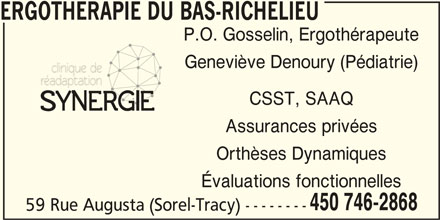 Ergothérapie Du Bas-Richelieu (450-746-2868) - Annonce illustrée======= - Évaluations fonctionnelles 59 Rue Augusta (Sorel-Tracy) -------- 450 746-2868 ERGOTHERAPIE DU BAS-RICHELIEU P.O. Gosselin, Ergothérapeute Geneviève Denoury (Pédiatrie) CSST, SAAQ Assurances privées Orthèses Dynamiques