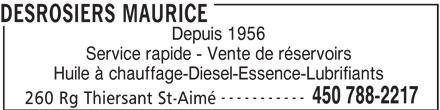 Desrosiers Maurice (450-788-2217) - Annonce illustrée======= - DESROSIERS MAURICE Depuis 1956 Service rapide - Vente de réservoirs Huile à chauffage-Diesel-Essence-Lubrifiants ----------- 450 788-2217 260 Rg Thiersant St-Aimé