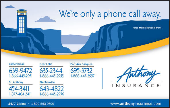 Anthony Insurance Inc (709-639-9472) - Display Ad - Gros Morne National Parkrne Natonal Pa Corner Brook Deer Lake Port Aux Basques St. Anthony Stephenville 24/7 Claims 1-800-563-9700 www. anthony insurance.com