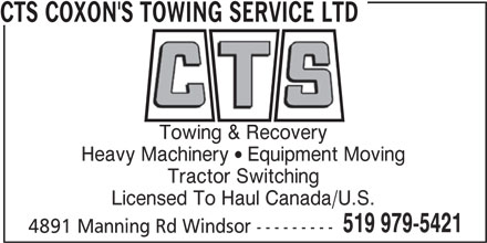 CTS Coxon's Towing Service (2000) Ltd (519-979-5421) - Display Ad - CTS COXON'S TOWING SERVICE LTD Towing & Recovery Heavy Machinery  Equipment Moving Tractor Switching Licensed To Haul Canada/U.S. 519 979-5421 4891 Manning Rd Windsor ---------
