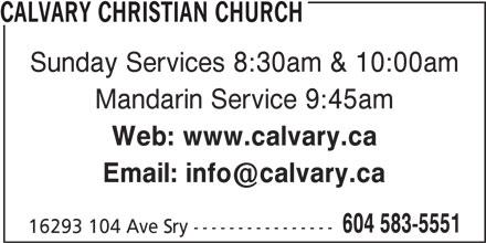 Calvary Christian Church (604-583-5551) - Display Ad - CALVARY CHRISTIAN CHURCH Sunday Services 8:30am & 10:00am Mandarin Service 9:45am Web: www.calvary.ca 604 583-5551 16293 104 Ave Sry ----------------