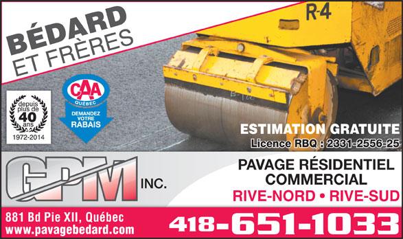 Bédard & Frères G P M Inc (418-651-1033) - Annonce illustrée======= - -651-1033 www.pavagebedard.com ESTIMATION GRATUITE Licence RBQ : 2331-2556-25 PAVAGE RÉSIDENTIEL COMMERCIAL RIVE-NORD   RIVE-SUD 881 Bd Pie XII, Québec 418