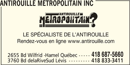 Antirouille Métropolitain Inc (418-687-5660) - Annonce illustrée======= - 418 833-3411 ANTIROUILLE METROPOLITAIN INC LE SPÉCIALISTE DE L'ANTIROUILLE Rendez-vous en ligne www.antirouille.com 418 687-5660 2655 Bd Wilfrid -Hamel Québec ----- 3760 Bd delaRiveSud Lévis ---------