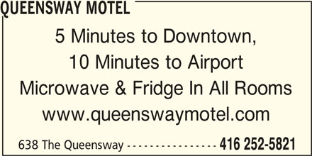Queensway Motel (416-252-5821) - Annonce illustrée======= - 638 The Queensway ---------------- 416 252-5821 QUEENSWAY MOTEL 5 Minutes to Downtown, 10 Minutes to Airport Microwave & Fridge In All Rooms www.queenswaymotel.com