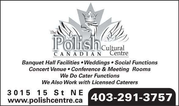 Polish Canadian Cultural Center (403-291-3757) - Display Ad - Banquet Hall Facilities   Weddings   Social Functions Concert Venue   Conference & Meeting  Rooms We Do Cater Functions We Also Work with Licensed Caterers 3015 15 St N 403-291-3757 www.polishcentre.ca