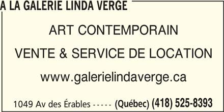 Galerie Linda Verge (418-525-8393) - Annonce illustrée======= - A LA GALERIE LINDA VERGE ART CONTEMPORAIN VENTE & SERVICE DE LOCATION www.galerielindaverge.ca (Québec) (418) 525-8393 1049 Av des Érables -----