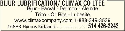 Bijur Lubrification/ Climax Co Ltée (514-426-2243) - Annonce illustrée======= - BIJUR LUBRIFICATION/ CLIMAX CO LTEE BIJUR LUBRIFICATION/ CLIMAX CO LTEEBIJUR LUBRIFICATION/ CLIMAX CO LTEE Bijur - Farval - Delimon - Alemite Trico - Oil Rite - Lubesite www.climaxcompany.com 1-888-349-3539 514 426-2243 16883 Hymus Kirkland -------------