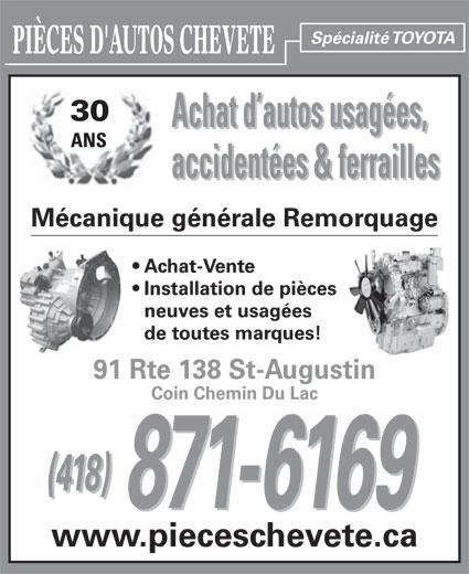 Pièces D'Autos Chevete (418-871-6169) - Annonce illustrée======= - Spécialité TOYOTA PIÈCES D'AUTOS CHEVETE 30 Achat d autos usagées, ANS accidentées & ferrailles Mécanique générale Remorquage Achat-Vente Installation de pièces neuves et usagées de toutes marques! 91 Rte 138 St-Augustin Coin Chemin Du Lac (418) 871-6169 www.pieceschevete.ca