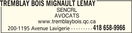 Tremblay Bois Mignault Lemay Avocats (418-658-9966) - Annonce illustrée======= - TREMBLAY BOIS MIGNAULT LEMAYTREMBLAY BOIS MIGNAULT LEMAY TREMBLAY BOIS MIGNAULT LEMAY SENCRL AVOCATS www.tremblaybois.qc.ca 418 658-9966 200-1195 Avenue Lavigerie ---------