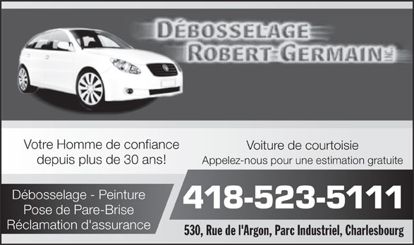 Débosselage Robert Germain Inc (418-523-5111) - Annonce illustrée======= - Votre Homme de confiance Voiture de courtoisie depuis plus de 30 ans! Appelez-nous pour une estimation gratuite Débosselage - Peinture 418-523-5111 Pose de Pare-Brise Réclamation d'assurance 530, Rue de l'Argon, Parc Industriel, Charlesbourg