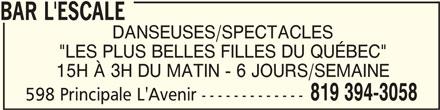"""Bar L'Escale (819-394-3058) - Annonce illustrée======= - BAR L'ESCALE BAR L'ESCALE DANSEUSES/SPECTACLES """"LES PLUS BELLES FILLES DU QUÉBEC"""" 15H À 3H DU MATIN - 6 JOURS/SEMAINE 819 394-3058 598 Principale L'Avenir -------------"""