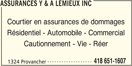 Assurances Jean-Marc Lemieux Inc (418-651-1607) - Annonce illustrée======= - ASSURANCES Y & A LEMIEUX INC Courtier en assurances de dommages Résidentiel - Automobile - Commercial Cautionnement - Vie - Réer ------------------- 418 651-1607 1324 Provancher ASSURANCES Y & A LEMIEUX INC