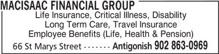 MacIsaac Financial Group (902-863-0969) - Display Ad - Life Insurance, Critical Illness, Disability Long Term Care, Travel Insurance Employee Benefits (Life, Health & Pension) Antigonish 902 863-0969 66 St Marys Street ------- MACISAAC FINANCIAL GROUP
