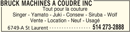 Bruck Machines à Coudre Inc (514-273-2888) - Annonce illustrée======= - BRUCK MACHINES A COUDRE INC Tout pour la couture Singer - Yamato - Juki - Consew - Siruba - Wolf Vente - Location - Neuf - Usagé ----------------- 514 273-2888 6749-A St Laurent BRUCK MACHINES A COUDRE INC