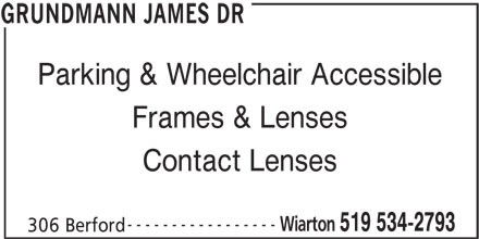 Grundmann James Dr (519-534-2793) - Display Ad - Parking & Wheelchair Accessible Frames & Lenses Contact Lenses ----------------- Wiarton 519 534-2793 306 Berford GRUNDMANN JAMES DR