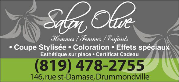 Salon Olive (819-478-2755) - Annonce illustrée======= - Coupe Stylisée   Coloration   Effets spéciaux Esthétique sur place   Certificat Cadeau (819) 478-2755 146, rue st-Damase, Drummondville