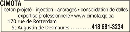 CIMOTA (418-681-3234) - Annonce illustrée======= - CIMOTA béton projeté - injection - ancrages   consolidation de dalles expertise professionnelle   www.cimota.qc.ca 170 rue de Rotterdam 418 681-3234 St-Augustin-de-Desmaures --------- CIMOTACIMOTA
