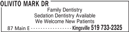 Dr Mark Olivito (519-733-2325) - Display Ad - Sedation Dentistry Available Family Dentistry We Welcome New Patients ----------------- Kingsville 519 733-2325 87 Main E OLIVITO MARK DR
