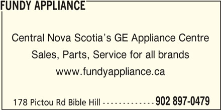 Fundy Appliance (902-897-0479) - Display Ad - FUNDY APPLIANCE Central Nova Scotia s GE Appliance Centre Sales, Parts, Service for all brands www.fundyappliance.ca 902 897-0479 178 Pictou Rd Bible Hill -------------