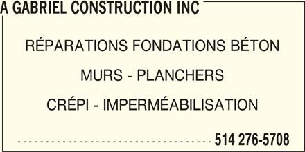 Gabriel Antoine Construction Inc (514-276-5708) - Annonce illustrée======= - RÉPARATIONS FONDATIONS BÉTON MURS - PLANCHERS CRÉPI - IMPERMÉABILISATION ----------------------------------- 514 276-5708 A GABRIEL CONSTRUCTION INC