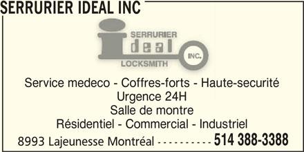 Serrurier Ideal Inc (514-388-3388) - Annonce illustrée======= - SERRURIER IDEAL INCIDEAL INC Service medeco - Coffres-forts - Haute-securitémedeco - Coffres-forts - Hau Urgence 24HUrgence 24H Salle de montre Résidentiel - Commercial - Industriel 514 388-3388 8993 Lajeunesse Montréal ----------