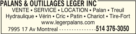 Léger Palans & Outillages Inc (514-376-3050) - Annonce illustrée======= - PALANS & OUTILLAGES LEGER INCPALANS & OUTILLAGES LEGER INC PALANS & OUTILLAGES LEGER INC VENTE  SERVICE  LOCATION  Palan  Treuil Hydraulique  Vérin  Cric  Patin  Chariot  Tire-Fort www.legerpalans.com 514 376-3050 7995 17 Av Montreal ---------------