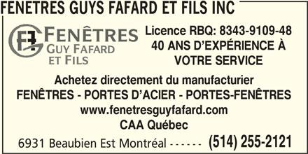 Fenêtres Guys Fafard Et Fils Inc (514-255-2121) - Annonce illustrée======= - FENETRES GUYS FAFARD ET FILS INC Licence RBQ: 8343-9109-48 40 ANS D EXPÉRIENCE À VOTRE SERVICE Achetez directement du manufacturier FENÊTRES - PORTES D ACIER - PORTES-FENÊTRES www.fenetresguyfafard.com CAA Québec (514) 255-2121 6931 Beaubien Est Montréal ------