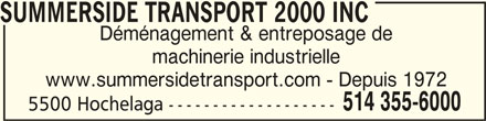 Summerside Transport & Rigging 2000 (514-355-6000) - Annonce illustrée======= - SUMMERSIDE TRANSPORT 2000 INC SUMMERSIDE TRANSPORT 2000 INC Déménagement & entreposage de machinerie industrielle www.summersidetransport.com - Depuis 1972 514 355-6000 5500 Hochelaga -------------------