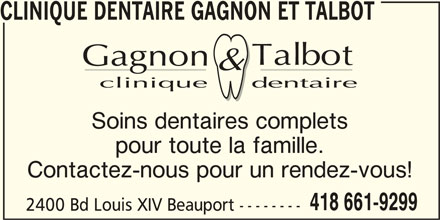 Clinique Dentaire Gagnon et Talbot (418-661-9299) - Annonce illustrée======= - CLINIQUE DENTAIRE GAGNON ET TALBOT Soins dentaires complets pour toute la famille. Contactez-nous pour un rendez-vous! 418 661-9299 2400 Bd Louis XIV Beauport --------
