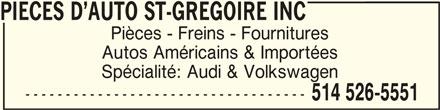 Pièces D'Auto St-Grégoire Inc (514-526-5551) - Annonce illustrée======= - PIECES D AUTO ST-GREGOIRE INCPIECES D AUTO ST-GREGOIRE INC PIECES D AUTO ST-GREGOIRE INC Pièces - Freins - Fournitures Autos Américains & Importées Spécialité: Audi & Volkswagen ----------------------------------- 514 526-5551