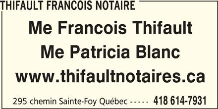 Thifault Francois Notaire (418-614-7931) - Annonce illustrée======= - THIFAULT FRANCOIS NOTAIRE Me Francois Thifault Me Patricia Blanc www.thifaultnotaires.ca 295 chemin Sainte-Foy Québec ----- 418 614-7931