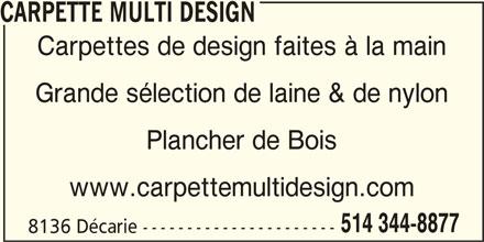 Carpette Multi Design (514-344-8877) - Display Ad - CARPETTE MULTI DESIGN Carpettes de design faites à la main Grande sélection de laine & de nylon Plancher de Bois www.carpettemultidesign.com 514 344-8877 8136 Décarie ----------------------