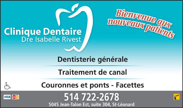 Clinique Dentaire Isabelle Rivest (514-722-2678) - Annonce illustrée======= - Dentisterie générale Traitement de canal Couronnes et ponts - Facettes 514 722-2678 5045 Jean-Talon Est, suite 304, St-Léonardean-Talon Est, suite 304, St-Léon
