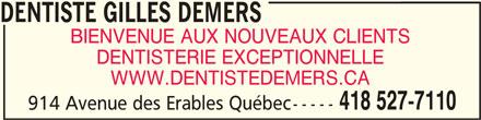 Dentiste Gilles Demers (418-527-7110) - Annonce illustrée======= - DENTISTE GILLES DEMERS BIENVENUE AUX NOUVEAUX CLIENTS DENTISTERIE EXCEPTIONNELLE WWW.DENTISTEDEMERS.CA 418 527-7110 914 Avenue des Erables Québec-----