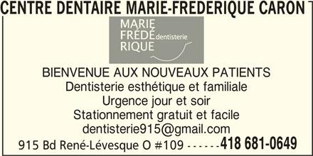 Centre Dentaire Marie-Frédérique Caron (418-681-0649) - Annonce illustrée======= - CENTRE DENTAIRE MARIE-FREDERIQUE CARON BIENVENUE AUX NOUVEAUX PATIENTS Dentisterie esthétique et familiale Urgence jour et soir Stationnement gratuit et facile 418 681-0649 915 Bd René-Lévesque O #109 ------