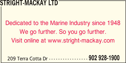Stright-MacKay Ltd (902-928-1900) - Display Ad - STRIGHT-MACKAY LTD We go further. So you go further. Visit online at www.stright-mackay.com 902 928-1900 209 Terra Cotta Dr ----------------- Dedicated to the Marine Industry since 1948