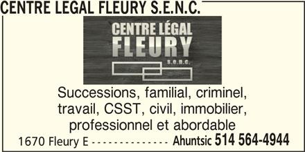 Centre Légal Fleury S.E.N.C. (514-564-4944) - Annonce illustrée======= - Successions, familial, criminel, travail, CSST, civil, immobilier, professionnel et abordable Ahuntsic 514 564-4944 1670 Fleury E -------------- CENTRE LEGAL FLEURY S.E.N.C.