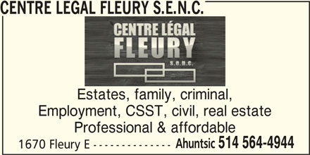 Centre Légal Fleury S.E.N.C. (514-564-4944) - Display Ad - CENTRE LEGAL FLEURY S.E.N.C. Estates, family, criminal, Employment, CSST, civil, real estate Professional & affordable Ahuntsic 514 564-4944 1670 Fleury E --------------