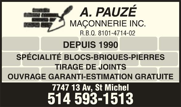 A Pauzé Maçonnerie (514-593-1513) - Annonce illustrée======= - SPÉCIALITÉ BLOCS-BRIQUES-PIERRES TIRAGE DE JOINTS OUVRAGE GARANTI-ESTIMATION GRATUITE 7747 13 Av, St Michel 514 593-1513 A. PAUZÉ MAÇONNERIE INC. R.B.Q. 8101-4714-02 DEPUIS 1990