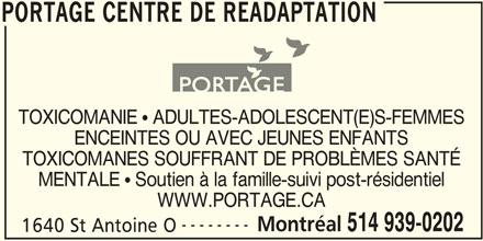 Portage Centre de Réadaptation (514-939-0202) - Annonce illustrée======= - WWW.PORTAGE.CA -------- Montréal 514 939-0202 1640 St Antoine O MENTALE  Soutien à la famille-suivi post-résidentiel PORTAGE CENTRE DE READAPTATION TOXICOMANES SOUFFRANT DE PROBLÈMES SANTÉ TOXICOMANIE  ADULTES-ADOLESCENT(E)S-FEMMES ENCEINTES OU AVEC JEUNES ENFANTS PORTAGE CENTRE DE READAPTATION