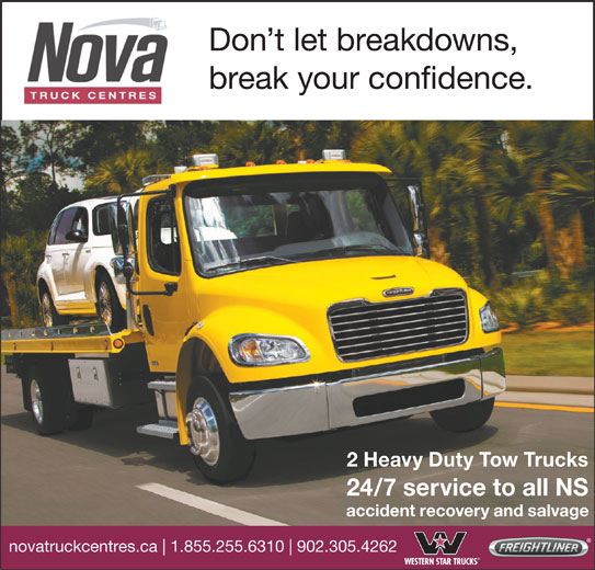 Nova Truck Centres (902-895-6381) - Display Ad - Don t let breakdowns, break your confidence. 2 Heavy Duty Tow Trucks 24/7 service to all NS accident recovery and salvage novatruckcentres.ca 1.855.255.6310 902.305.4262