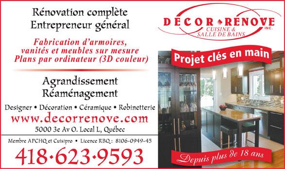Décor-Rénove Cuisine & Salle De Bain Inc (418-623-9593) - Annonce illustrée======= - Rénovation complète Entrepreneur général INC. CUISINE & SALLE DE BAINS Agrandissement Réaménagement Designer   Décoration   Céramique   Robinetterie www.decorrenove.com 5000 3e Av O. Local L, Québec Membre APCHQ et Cuisipro     Licence RBQ :  8106-0949-45 4186239593