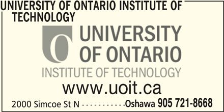 University Of Ontario Institute Of Technology (905-721-8668) - Display Ad - UNIVERSITY OF ONTARIO INSTITUTE OF TECHNOLOGY www.uoit.ca Oshawa 905 721-8668 2000 Simcoe St N -----------