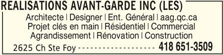 Les Réalisations Avant-Garde Inc (418-651-3509) - Annonce illustrée======= - REALISATIONS AVANT-GARDE INC (LES) Architecte Designer Ent. Général aag.qc.ca Projet clés en main Résidentiel Commercial Agrandissement Rénovation Construction ------------------- 418 651-3509 2625 Ch Ste Foy REALISATIONS AVANT-GARDE INC (LES)