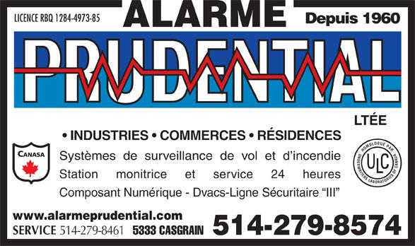 Alarme Prudential Ltée (514-279-8574) - Annonce illustrée======= - LICENCE RBQ 1284-4973-85 Depuis 1960 LTÉE INDUSTRIES   COMMERCES   RÉSIDENCES HOMOLOGUÉPARUNDERWRITERSLABORATORIESOFCANADA Systèmes  de  surveillance  de  vol  et  d incendie Station     monitrice     et     service     24     heures Composant Numérique - Dvacs-Ligne Sécuritaire  III www.alarmeprudential.com SERVICE 514-279-8461 5333 CASGRAIN 514-279-8574