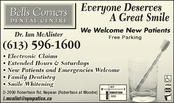 Bells Corners Dental Centre (613-596-1600) - Display Ad - Everyone DeservesEveryone Deserves A Great Smile           A Great Smile Dr. Ian McAlisterDr. Ian McAlister (613) 596-1600(613) 596-1600 New Patients and Emergencies Welcomergencies Welcome  New Patients and Eme