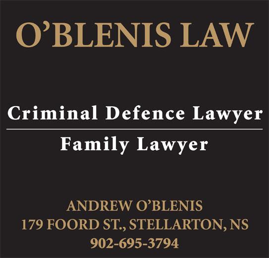 O'Blenis Law (902-752-1575) - Display Ad - O BLENIS LAW Criminal Defence Lawyer Family Lawyer ANDREW O BLENIS 179 FOORD ST., STELLARTON, NS 902-695-3794