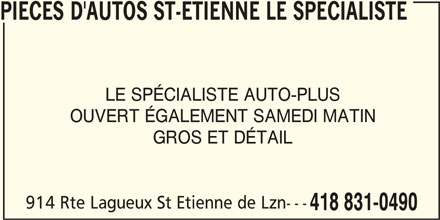 Pièces d'Auto St-Étienne Le Spécialiste (418-831-0490) - Annonce illustrée======= - PIECES D'AUTOS ST-ETIENNE LE SPECIALISTE LE SPÉCIALISTE AUTO-PLUS OUVERT ÉGALEMENT SAMEDI MATIN GROS ET DÉTAIL 914 Rte Lagueux St Etienne de Lzn--- 418 831-0490