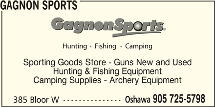 Gagnon Sports (905-725-5798) - Display Ad - GAGNON SPORTS Sporting Goods Store - Guns New and Used Hunting & Fishing Equipment Camping Supplies - Archery Equipment Oshawa 905 725-5798 385 Bloor W ---------------