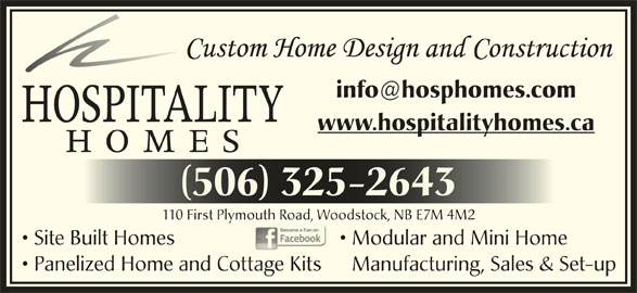 Hospitality Homes (506-325-2643) - Display Ad - www.hospitalityhomes.ca 506 325-2643 110 First Plymouth Road, Woodstock, NB E7M 4M2 Modular and Mini Home  Site Built Homes Manufacturing, Sales & Set-up  Panelized Home and Cottage Kits